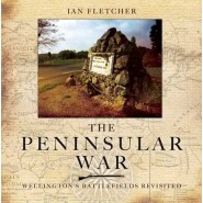 The Peninsular War - Wellington's Battlefields Revisited